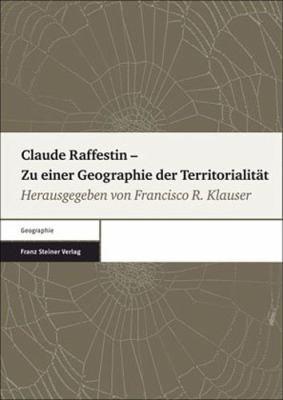 Claude Raffestin - Zu Einer Geographie Der Territorialitat 9783515096850
