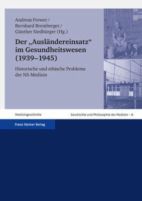 Der Auslandereinsatz Im Gesundheitswesen (1939-1945): Historische Und Ethische Probleme Der NS-Medizin 9783515092012