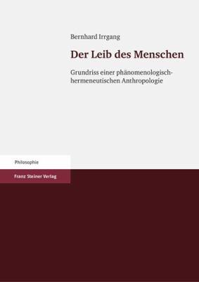 Der Leib Des Menschen: Grundriss Einer Phanomenologisch-Hermeneutischen Anthropologie 9783515093491
