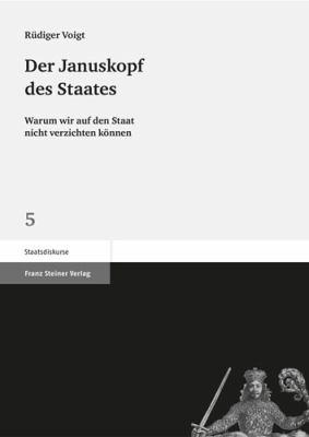 Der Januskopf Des Staates: Warum Wir Auf Den Staat Nicht Verzichten Konnen 9783515093095