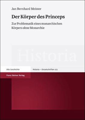 Der Korper Des Princeps: Zur Problematik Eines Monarchischen Korpers Ohne Monarchie 9783515100809