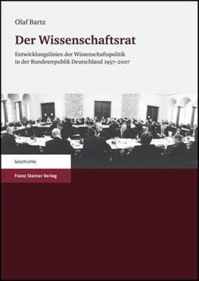 Der Wissenschaftsrat: Entwicklungslinien der Wissenschaftspolitik In der Bundesrepublik Deutschland 1957-2007 9783515090742