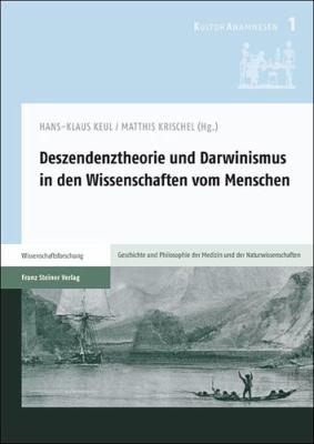 Deszendenztheorie Und Darwinismus in Den Wissenschaften Vom Menschen 9783515099219