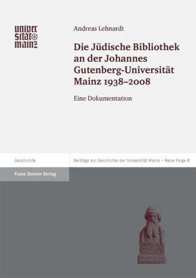Die Judische Bibliothek an Der Johannes Gutenberg-Universitat Mainz 1938-2008: Eine Dokumentation 9783515093453
