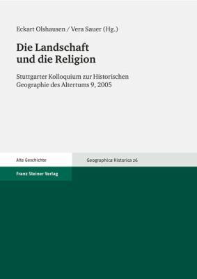 Die Landschaft Und die Religion: Stuttgarter Kolloquium Zur Historischen Geographie Des Altertums 9, 2005 9783515094221