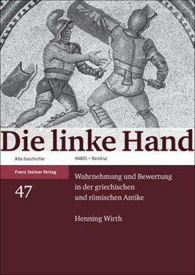 Die Linke Hand: Wahrnehmung Und Bewertung In der Griechischen Und Romischen Antike 9783515094498