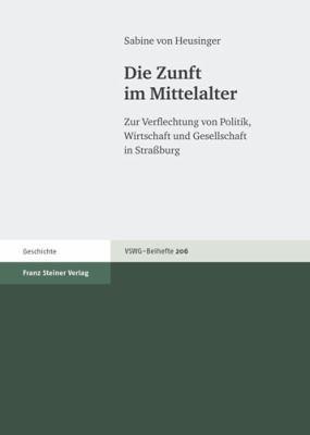 Die Zunft Im Mittelalter: Zur Verflechtung Von Politik, Wirtschaft Und Gesellschaft in Strassburg 9783515093927