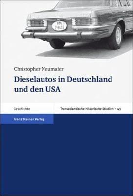 Dieselautos in Deutschland Und Den USA: Zum Verhaltnis Von Technologie, Konsum Und Politik, 1949-2005 9783515096942