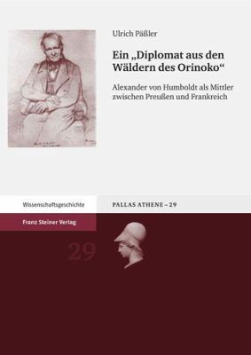 Ein 'Diplomat Aus Den Waldern Des Orinoko': Alexander Von Humboldt ALS Mittler Zwischen Preussen Und Frankreich 9783515093446