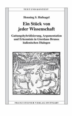 Ein Stuck Von Jeder Wissenschaft: Gattungshybridisierung, Argumentation Und Erkenntnis in Giordano Bruno's Italienischen Dialogen 9783515096058