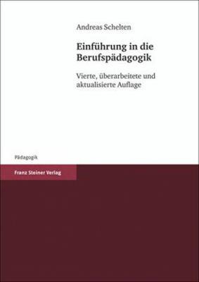 Einfuhrung in Die Berufspadagogik: Vierte, Berarbeitete Und Aktualisierte Auflage 9783515096034