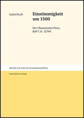 Einstimmigkeit Um 1500: Der Chansonnier Paris, Bnf F. Fr. 12744 9783515083911