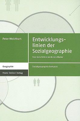 Entwicklungslinien der Sozialgeographie: Von Hans Bobek Bis Benno Werlen 9783515087988