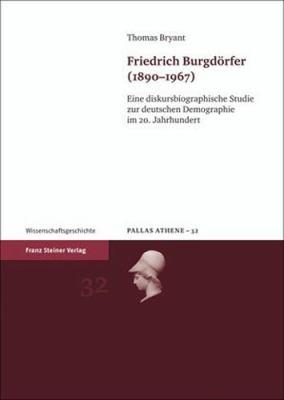 Friedrich Burgdorfer (1890-1967): Eine Diskursbiographische Studie Zur Deutschen Demographie Im 20. Jahrhundert 9783515096539