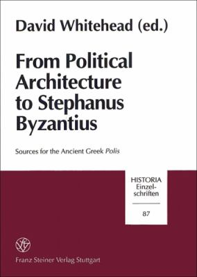 From Political Architecture to Stephanus Byzantius: Sources for the Ancient Greek Polis
