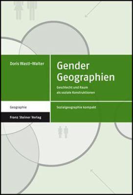 Gender Geographien: Geschlecht Und Raum ALS Soziale Konstruktionen 9783515087834