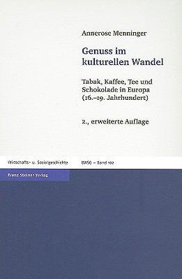 Genuss Im Kulturellen Wandel: Tabak, Kaffee, Tee Und Schokolade In Europa (16.-19. Jahrhundert) 9783515091794