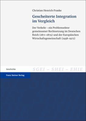 Gescheiterte Integration Im Vergleich: Der Verkehr - Ein Problemsektor Gemeinsamer Rechtsetzung Im Deutschen Reich (1871-1879) Und Der Europaischen Wi 9783515101769