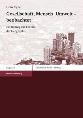 Gesellschaft, Mensch, Umwelt Beobachtet: Ein Beitrag Zur Theorie Der Geographie 9783515092753