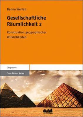 Gesellschaftliche Raumlichkeit 2: Konstruktion Geographischer Wirklichkeiten 9783515094290