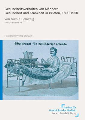 Gesundheitsverhalten Von Mannern: Gesundheit Und Krankheit in Briefen, 1800-1950 9783515093620