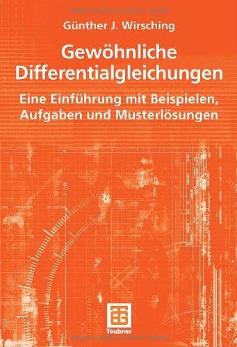 Gew Hnliche Differentialgleichungen: Eine Einf Hrung Mit Beispielen, Aufgaben Und Musterl Sungen 9783519005155