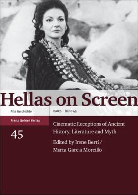Hellas on Screen: Cinematic Receptions of Ancient History, Literature and Myth 9783515092234