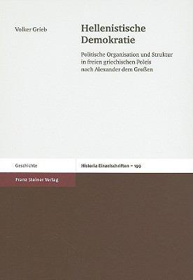 Hellenistische Demokratie: Politische Organisation Und Struktur In Freien Griechischen Poleis Nach Alexander Dem Grossen 9783515090636