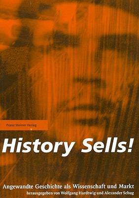 History Sells!: Angewandte Geschichte ALS Wissenschaft Und Markt 9783515093361