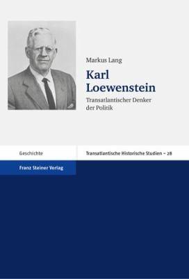Karl Loewenstein: Transatlantischer Denker der Politik 9783515089302