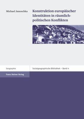 Konstruktion Europaischer Identitaten in Raumlich-Politischen Konflikten 9783515094016