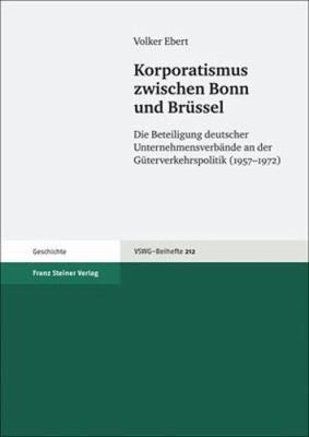 Korporatismus Zwischen Bonn Und Brussel: Die Beteiligung Deutscher Unternehmensverbande an Der Guterverkehrspolitik (1957-1972) 9783515096928