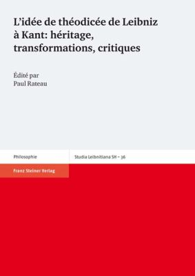 L'Idee de Theodicee de Leibniz A Kant: Heritage, Transformations, Critiques 9783515093514