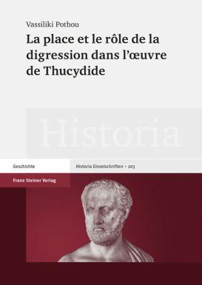 La Place Et Le Role de La Digression Dans L'Oeuvre de Thucydide 9783515091930