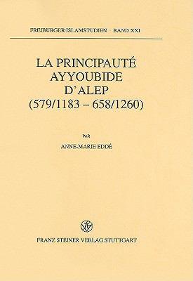 La Principaute Ayyoubide D'Alep (579/1183-658/1260) 9783515071215