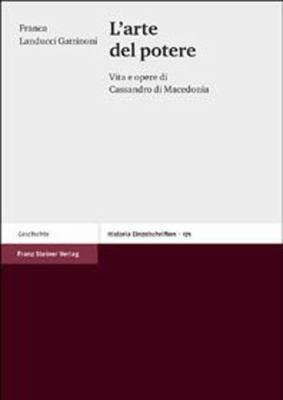 Larte del Potere: Vita E Opere Di Cassandro Di Macedonia
