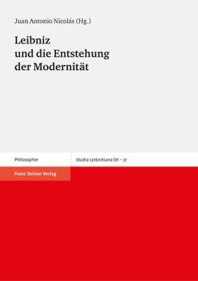 Leibniz Und Die Entstehung Der Modernitat: Leibniz-Tagung in Granada, 1.-3. November 2007 9783515093576