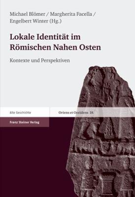 Lokale Identitat Im Romischen Nahen Osten: Kontexte Und Perspektiven. Ertrage Der Tagung 'Lokale Identitat Im Romischen Nahen Osten' 9783515093774
