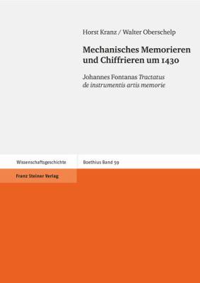 Mechanisches Memorieren Und Chiffrieren Um 1430: Johannes Fontanas Tractatus de Instrumentis Artis Memorie 9783515092968