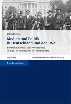 Medien Und Politik In Deutschland Und Den USA: Kontrolle, Konflikt Und Kooperation 9783515092937