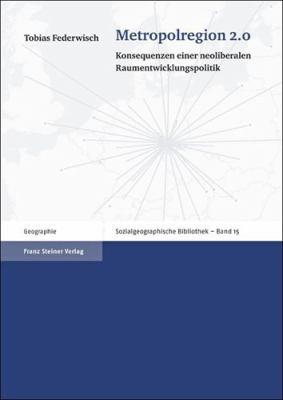 Metropolregion 2.0: Konsequenzen Einer Neoliberalen Raumentwicklungspolitik 9783515100038