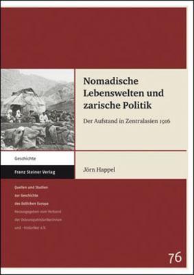 Nomadische Lebenswelten Und Zarische Politik: Der Aufstand In Zentralasien 1916 9783515097710