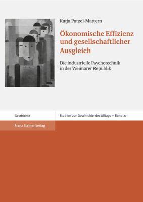 Okonomische Effizienz Und Gesellschaftlicher Ausgleich: Die Industrielle Psychotechnik In der Weimarer Republik 9783515093248