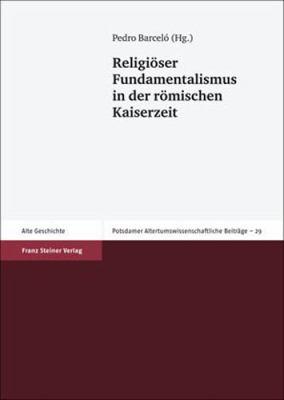 Religioser Fundamentalismus in Der Romischen Kaiserzeit 9783515094443