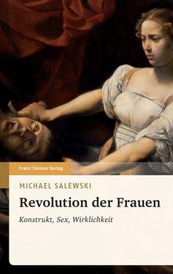 Revolution Der Frauen: Konstrukt, Sex, Wirklichkeit 9783515092029