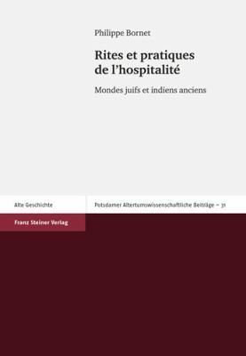 Rites Et Pratiques de L'Hospitalite: Mondes Juifs Et Indiens Anciens 9783515096898