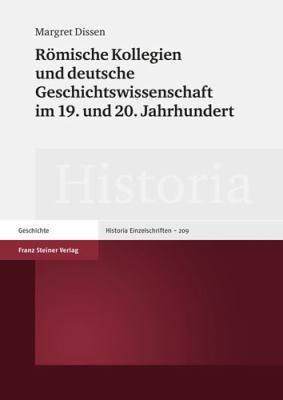 Romische Kollegien Und Deutsche Geschichtswissenschaft Im 19. Und 20. Jahrhundert 9783515093873