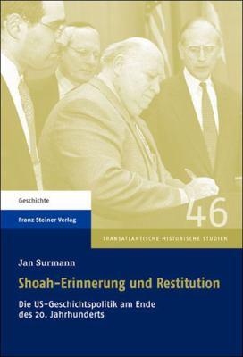 Shoah-Erinnerung Und Restitution: Die Us-Geschichtspolitik Am Ende Des 20. Jahrhunderts 9783515101578