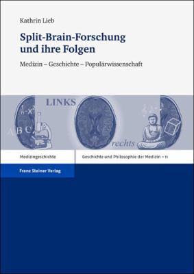 Split-Brain-Forschung Und Ihre Folgen: Medizin - Geschichte - Popularwissenschaft 9783515099370