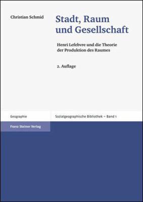 Stadt, Raum Und Gesellschaft: Henri Lefebvre Und Die Theorie Der Produktion Des Raumes 9783515096911